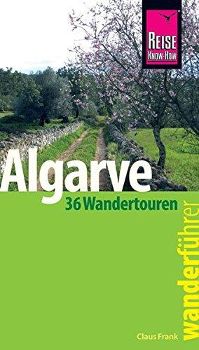 Reise Know-How Wanderführer Algarve  - 36 Wandertouren an der Küste und im Hinterland -: mit Karten, Höhenprofilen und GPS-Tracks