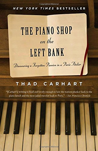 The Piano Shop on the Left Bank: Discovering a Forgotten Passion in a Paris Atelier (Shop In Paris)