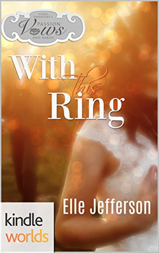 Passion, Vows & Babies: With This Ring (Kindle Worlds Novella)