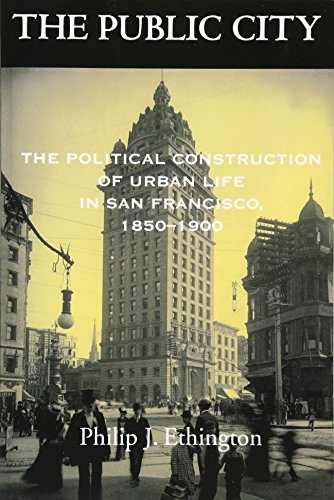 The Public City: The Political Construction of Urban Life in San Francisco, 1850-1900