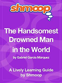 the theme of the handsomest drowned man in the world Writing the handsomest drowned man in the world essay needs in high attention on topic and you must be well prepared before going to write it.