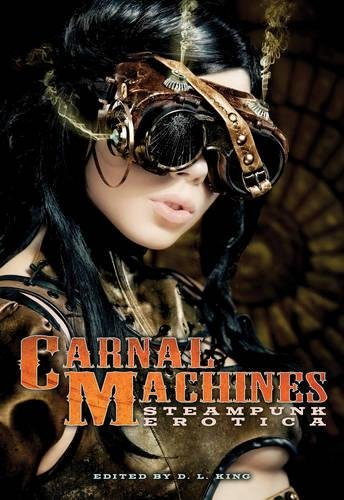 Carnal Machines: Steampunk Erotica by Cleis Press