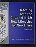 img - for Teaching with the Internet K-12: New Literacies for New Times 4th edition by Leu Jr., Donald J., Leu, Deborah Diadiun, Julie Coiro (2004) Paperback book / textbook / text book