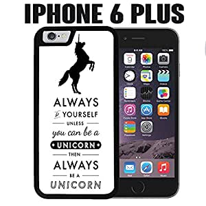 iPhone Case Always Be A Unicorn Funny Quote for iPhone 6 PLUS Plastic Black (Ships from CA)