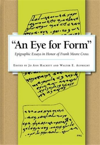 "An Eye for Form"": Epigraphic Essays in Honor of Frank Moore Cross"