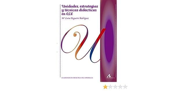 Unidades, estrategias y tecnicas didácticas en ELE Cuadernos de didáctica del Español/LE: Amazon.es: Mª Luisa Regueiro Rodríguez: Libros