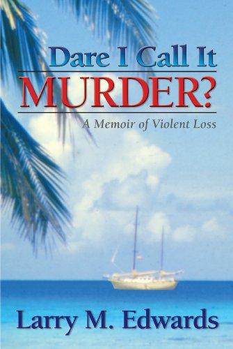 Dare I Call It Murder?: A Memoir of Violent Loss ()