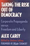 Taking the Risk Out of Democracy: Corporate Propaganda versus Freedom and Liberty (History of Communication)