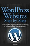 WordPress Websites Step-by-Step: The Complete Beginner's Guide to Creating a Website or Blog With WordPress