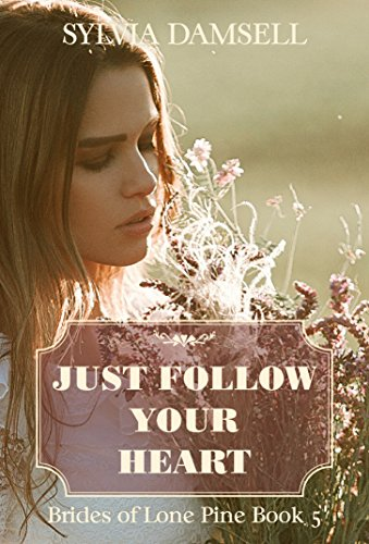 Just Follow Your Heart (Brides of Lone Pine Book 5)