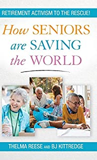 Book Cover: How Seniors Are Saving the World: Retirement Activism to the Rescue!
