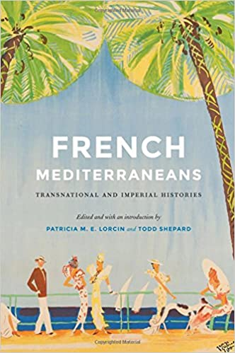 Read French Mediterraneans: Transnational and Imperial Histories (France Overseas: Studies in Empire and Decolonization) PDF, azw (Kindle), ePub