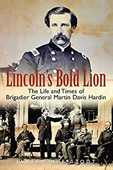 Download for free Lincoln's Bold Lion: The Life and Times of Brigadier General Martin Davis Hardin