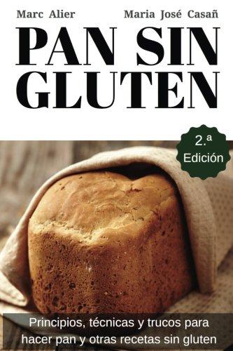 Pan Sin Gluten: Principios, tecnicas y trucos para hacer pan, pizza, bizcochos, cupcakes y otras recetas sin gluten. (Spanish Edition) [Marc Alier - Maria Jose Casañ] (Tapa Blanda)