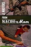 From Macho to Mom, J. Masters, 1495241300