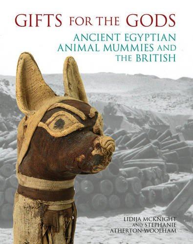 Gifts for the Gods: Ancient Egyptian Animal Mummies and the British (Animal Mummies)