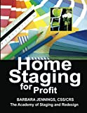 Home Staging for Profit: How to Start a Six Figure Home Staging Business and Begin in 7 Days or Less