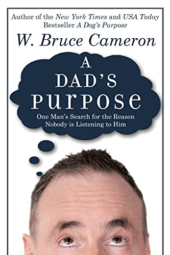 A Dad's Purpose: One Man's Search for the Reason Nobody is Listening to Him