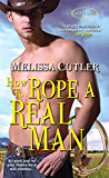 How to Rope a Real Man (Catcher Creek Book 3)