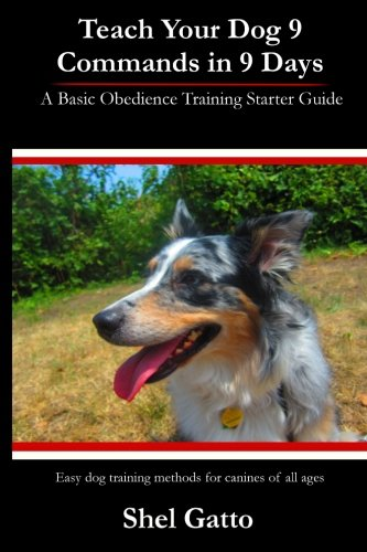 Teach Your Dog 9 Commands in 9 Days: A Basic Obedience Training Starter Guide