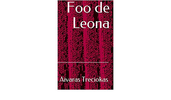 Foo de Leona (Spanish Edition) - Kindle edition by Aivaras Treciokas. Literature & Fiction Kindle eBooks @ Amazon.com.