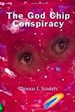 The God Chip Conspiracy, Thomas J. Sanders, 1552123766