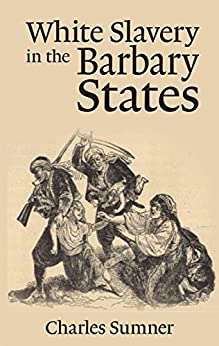 White Slavery in the Barbary States by [Charles Sumner]