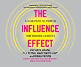 Influence Effect, The: A New Path to Power for Women Leaders