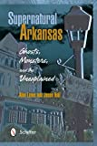 Supernatural Arkansas: Ghosts, Monsters, and the