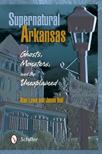 (Supernatural Arkansas: Ghosts, Monsters, and the Unexplained )