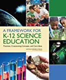 Framework for K-12 Science Education, Committee on Conceptual Framework for the New K-12 Science Education Standards and National Research Council, 0309214416