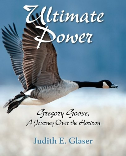 Ultimate Power:  Gregory Goose, A Journey Over The Horizon pdf epub
