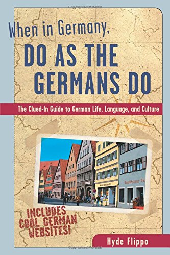When in Germany, Do as the Germans Do: The Clued-In Guide to German Life, Language, and Culture (When in . . . Do As the Local Do)