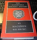 The Cambridge Ancient History, Volume VI: Macedon 401-301 B.C.