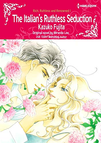 The Italian's Ruthless Seduction: Harlequin comics (Rich, Ruthless and Renowned Book 1)