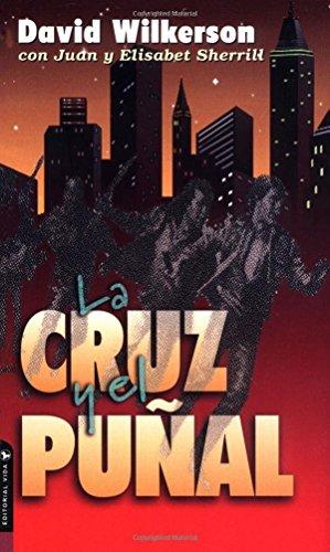 La Cruz y el Puñal (Spanish Edition) [David Wilkerson - Juan Sherrill - Elisabet Sherrill] (De Bolsillo)