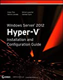 Windows Server 2012 Hyper-V Installation and Configuration Guide, Aidan Finn and Patrick Lownds, 1118486498
