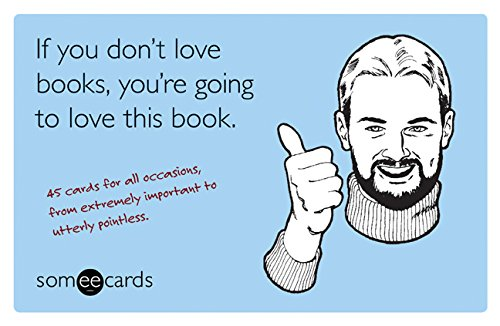 Download If You Don't Love Books, You're Going to Love This Book (someecards): 45 Cards for All Occasions, from Extremely Important to Utterly Pointless pdf