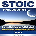 Stoic Philosophy: Ancient Wisdom for Self-Control, Perseverance, and Tranquility of Mind | Marc Pantazis