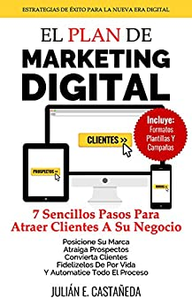El Plan De Marketing Digital: 7 Sencillos Pasos Para Atraer Clientes A Su Negocio de [Castañeda, Julián]