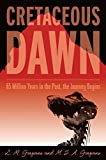 Front cover for the book Cretaceous Dawn by Lisa M. Graziano