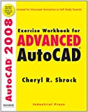Exercise Workbook for Advanced AutoCAD 2008, Cheryl R. Shrock, 0831133422