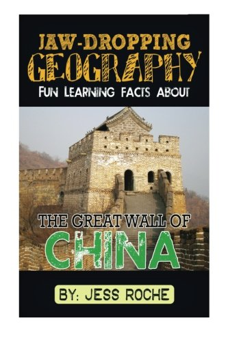 Jaw-Dropping Geography: Fun Learning Facts About Great Wall of China: Illustrated Fun Learning For Kids (Volume 1)