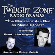 The Monsters Are Due on Maple Street: The Twilight Zone Radio Dramas Radio/TV Program by Rod Serling Narrated by Stacy Keach, Frank John Hughes