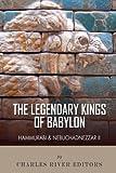 The Legendary Kings of Babylon: Hammurabi and Nebuchadnezzar II