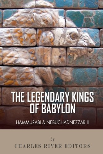 The Legendary Kings of Babylon: Hammurabi and Nebuchadnezzar II