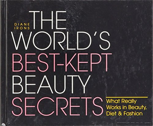 The World's Best-Kept Beauty Secrets: What Really Works in Beauty, Diet & Fashion (Best Beauty Products In The World)
