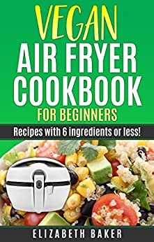 Vegan Air Fryer Cookbook for Beginners: Recipes with 6