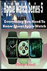 Updated version with new chapters       Thank for your comments and reviews. We offer you a new revised, updated version with new chapters. The new chapters are;                           History of Apple Watch from original ser...