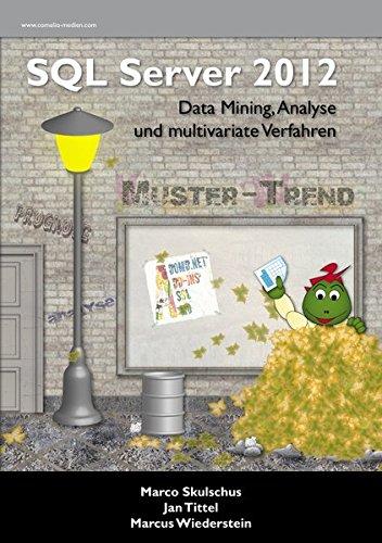 MS SQL Server 2012 (4) - Data Mining, Analyse und multivariate Verfahren Taschenbuch – 30. April 2013 Marco Skulschus Jan Tittel Marcus Wiederstein Comelio Medien